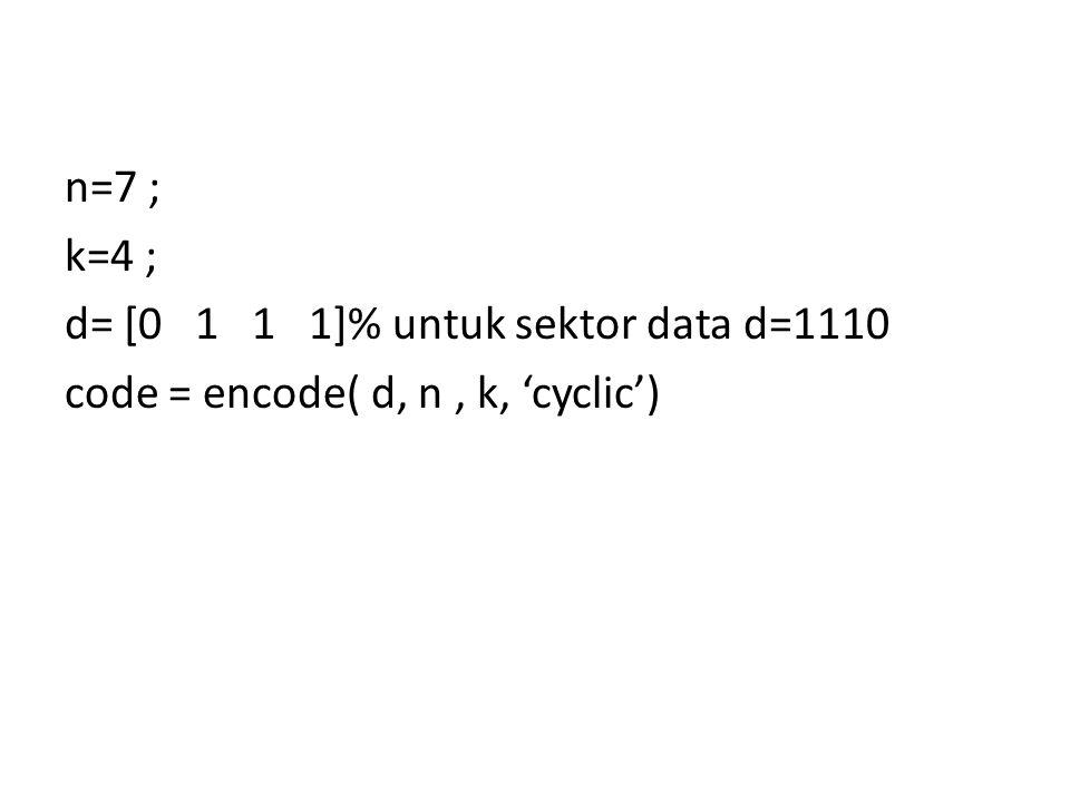 n=7 ; k=4 ; d= [0 1 1 1]% untuk sektor data d=1110 code = encode( d, n , k, 'cyclic')